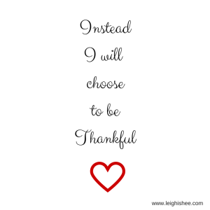 InsteadIwill chooseto beThankful